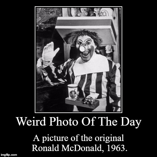 I Just Realize I'm Contributing To The Clown Madness That's Currently Going On Here | Weird Photo Of The Day | A picture of the original Ronald McDonald, 1963. | image tagged in funny,demotivationals,weird,photo of the day,mcdonalds,ronald mcdonald | made w/ Imgflip demotivational maker
