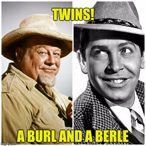 TWINS! A BURL AND A BERLE | made w/ Imgflip meme maker