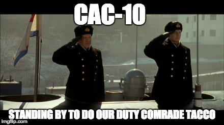 No Drinking...EVER! | CAC-10 STANDING BY TO DO OUR DUTY COMRADE TACCO | image tagged in deployment,military | made w/ Imgflip meme maker