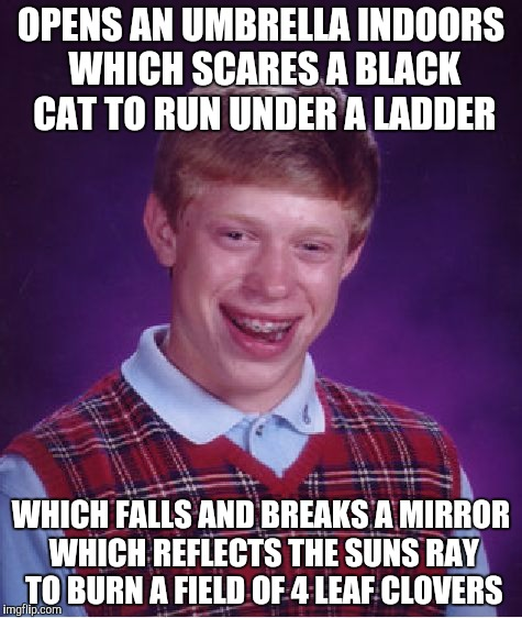 This was a line said during death battle green arrow vs hawkeye | OPENS AN UMBRELLA INDOORS WHICH SCARES A BLACK CAT TO RUN UNDER A LADDER WHICH FALLS AND BREAKS A MIRROR WHICH REFLECTS THE SUNS RAY TO BURN | image tagged in memes,bad luck brian | made w/ Imgflip meme maker