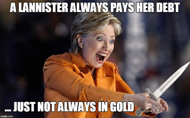 Winter Is Coming... Trust No One | A LANNISTER ALWAYS PAYS HER DEBT ... JUST NOT ALWAYS IN GOLD | image tagged in hillary clinton 2016,health,sociopath,crazy eyes | made w/ Imgflip meme maker