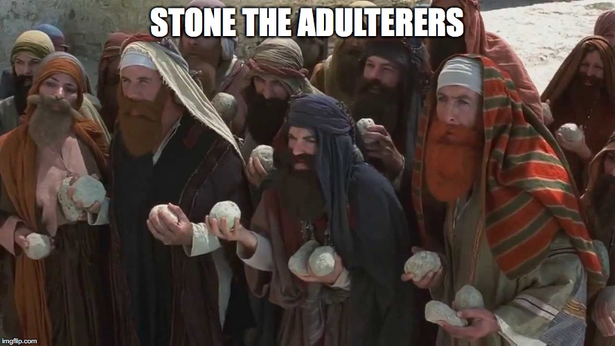 STONE THE ADULTERERS | made w/ Imgflip meme maker