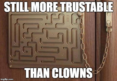 STILL MORE TRUSTABLE THAN CLOWNS | image tagged in clowns,memes,other,locks,mazes,funny | made w/ Imgflip meme maker