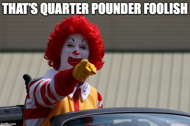 THAT'S QUARTER POUNDER FOOLISH | made w/ Imgflip meme maker