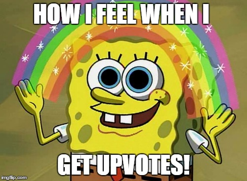 Happy Spongebob |  HOW I FEEL WHEN I; GET UPVOTES! | image tagged in memes,imagination spongebob,upvotes | made w/ Imgflip meme maker