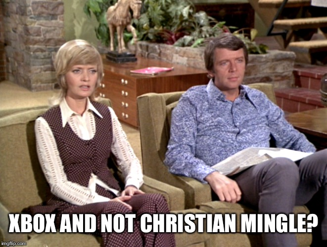 XBOX AND NOT CHRISTIAN MINGLE? | made w/ Imgflip meme maker