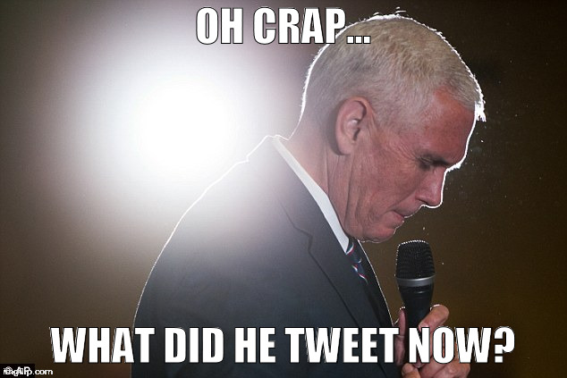 PENCE | OH CRAP... WHAT DID HE TWEET NOW? | image tagged in mike pence,trumpanzee,trump idiot | made w/ Imgflip meme maker