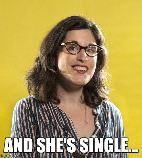 AND SHE'S SINGLE... | made w/ Imgflip meme maker