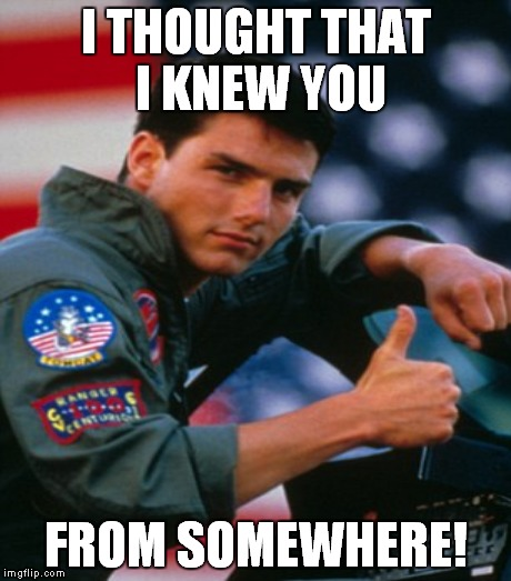 I THOUGHT THAT I KNEW YOU FROM SOMEWHERE! | made w/ Imgflip meme maker