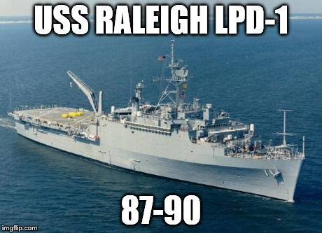 USS RALEIGH LPD-1 87-90 | made w/ Imgflip meme maker