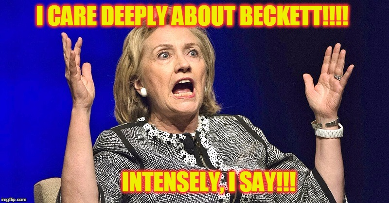 I CARE DEEPLY ABOUT BECKETT!!!! INTENSELY, I SAY!!! | made w/ Imgflip meme maker