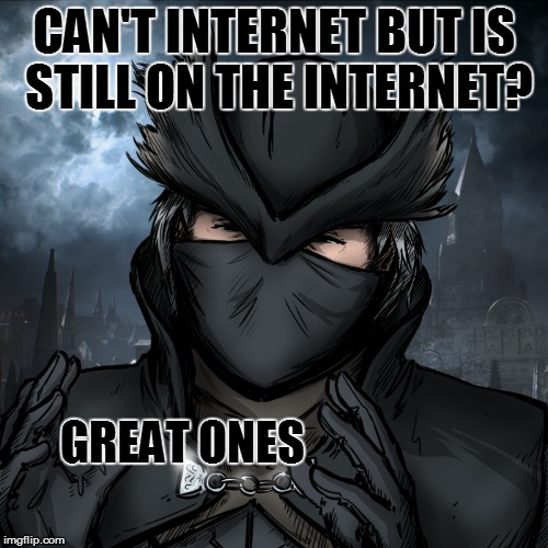 CAN'T INTERNET BUT IS STILL ON THE INTERNET? GREAT ONES | made w/ Imgflip meme maker