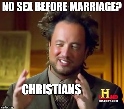 Ancient Aliens Meme | NO SEX BEFORE MARRIAGE? CHRISTIANS | image tagged in memes,ancient aliens | made w/ Imgflip meme maker