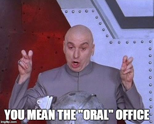 "Dr Evil Laser Meme | YOU MEAN THE ""ORAL"" OFFICE 