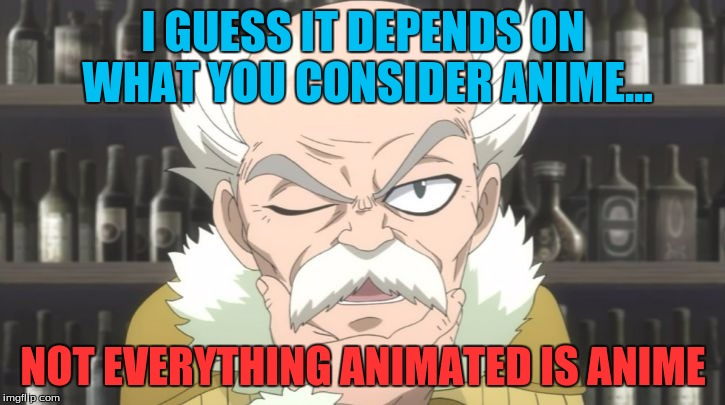 I GUESS IT DEPENDS ON WHAT YOU CONSIDER ANIME... NOT EVERYTHING ANIMATED IS ANIME | image tagged in thoughful makarov | made w/ Imgflip meme maker
