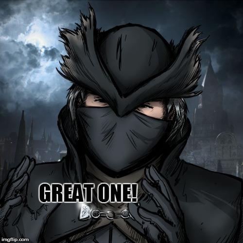 great ones | GREAT ONE! | image tagged in great ones | made w/ Imgflip meme maker