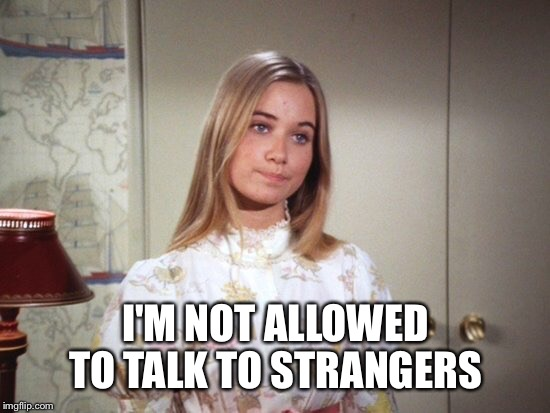 I'M NOT ALLOWED TO TALK TO STRANGERS | made w/ Imgflip meme maker