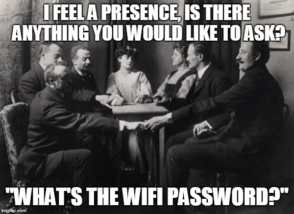 "Seance | I FEEL A PRESENCE, IS THERE ANYTHING YOU WOULD LIKE TO ASK? ""WHAT'S THE WIFI PASSWORD?"" 