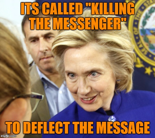 "ITS CALLED ""KILLING THE MESSENGER"" TO DEFLECT THE MESSAGE 