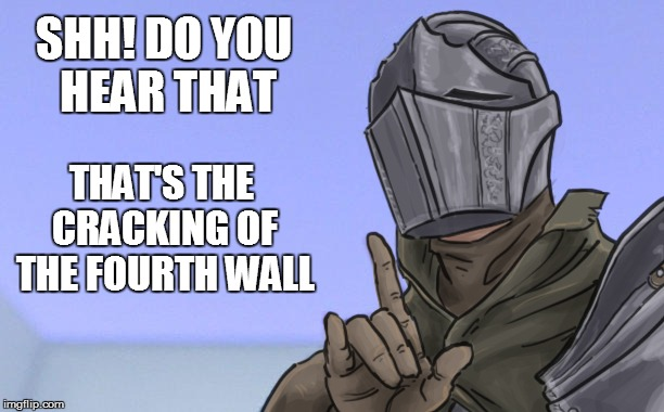 SHH! DO YOU HEAR THAT THAT'S THE CRACKING OF THE FOURTH WALL | made w/ Imgflip meme maker