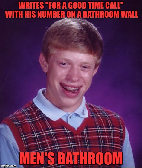 "oops | WRITES ""FOR A GOOD TIME CALL"" WITH HIS NUMBER ON A BATHROOM WALL MEN'S BATHROOM 