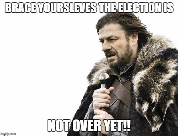 Brace Yourselves X is Coming Meme | BRACE YOURSLEVES THE ELECTION IS NOT OVER YET!! | image tagged in memes,brace yourselves x is coming | made w/ Imgflip meme maker