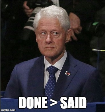 go low, go high | DONE > SAID | image tagged in bill clinton,guilty,past | made w/ Imgflip meme maker