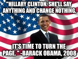 "Obama | ""HILLARY CLINTON. SHE'LL SAY ANYTHING AND CHANGE NOTHING. IT'S TIME TO TURN THE PAGE. "" -BARACK OBAMA, 2008 