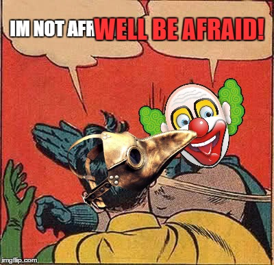 Batman Slapping Robin Meme | IM NOT AFRAID- WELL BE AFRAID! | image tagged in memes,batman slapping robin | made w/ Imgflip meme maker