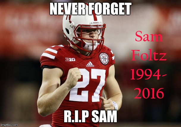 NEVER FORGET R.I.P SAM | image tagged in nebraska | made w/ Imgflip meme maker