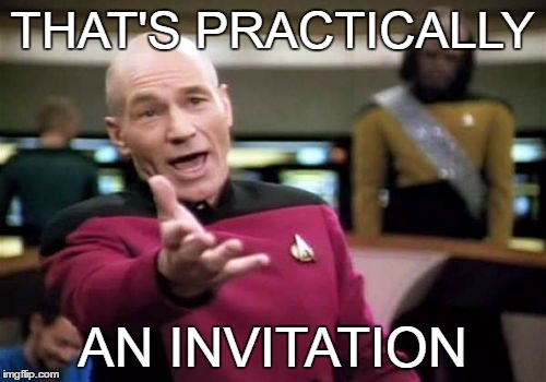 Picard Wtf Meme | THAT'S PRACTICALLY AN INVITATION | image tagged in memes,picard wtf | made w/ Imgflip meme maker