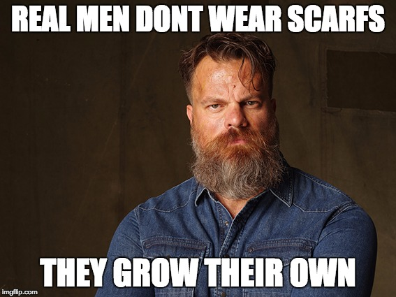 RockfordMills | REAL MEN DONT WEAR SCARFS THEY GROW THEIR OWN | image tagged in rockfordmills | made w/ Imgflip meme maker