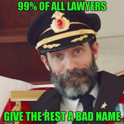 Captain Obvious |  99% OF ALL LAWYERS; GIVE THE REST A BAD NAME | image tagged in captain obvious | made w/ Imgflip meme maker