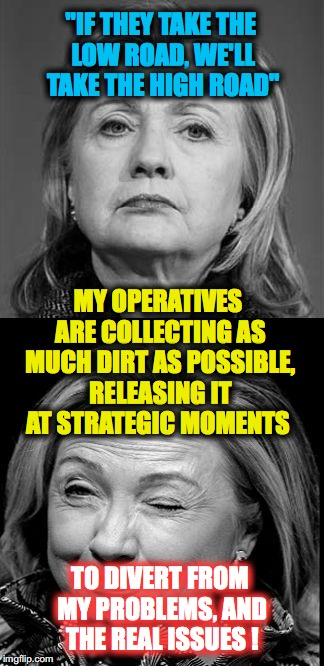 "Hillary Winking | ""IF THEY TAKE THE LOW ROAD, WE'LL TAKE THE HIGH ROAD"" MY OPERATIVES ARE COLLECTING AS MUCH DIRT AS POSSIBLE, RELEASING IT AT STRATEGIC MOMEN 