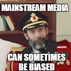 Captain Obvious | MAINSTREAM MEDIA CAN SOMETIMES BE BIASED | image tagged in captain obvious | made w/ Imgflip meme maker