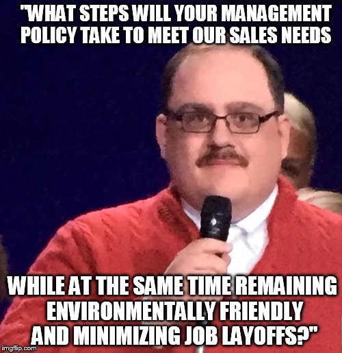 "Ken Bone | ""WHAT STEPS WILL YOUR MANAGEMENT POLICY TAKE TO MEET OUR SALES NEEDS WHILE AT THE SAME TIME REMAINING ENVIRONMENTALLY FRIENDLY AND MINIMIZIN 