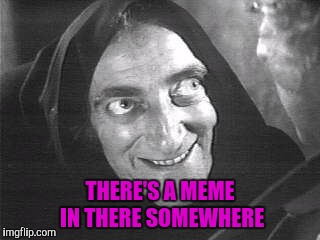 Igor | THERE'S A MEME IN THERE SOMEWHERE | image tagged in igor | made w/ Imgflip meme maker