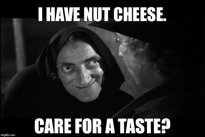 Igor | I HAVE NUT CHEESE. CARE FOR A TASTE? | image tagged in igor | made w/ Imgflip meme maker