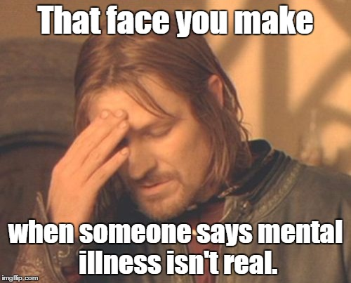 #WorldMentalIllnessDay  | That face you make when someone says mental illness isn't real. | image tagged in memes,frustrated boromir,world mental illness day,mental illness | made w/ Imgflip meme maker