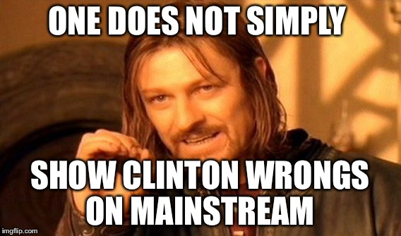 One Does Not Simply Meme | ONE DOES NOT SIMPLY SHOW CLINTON WRONGS ON MAINSTREAM | image tagged in memes,one does not simply | made w/ Imgflip meme maker