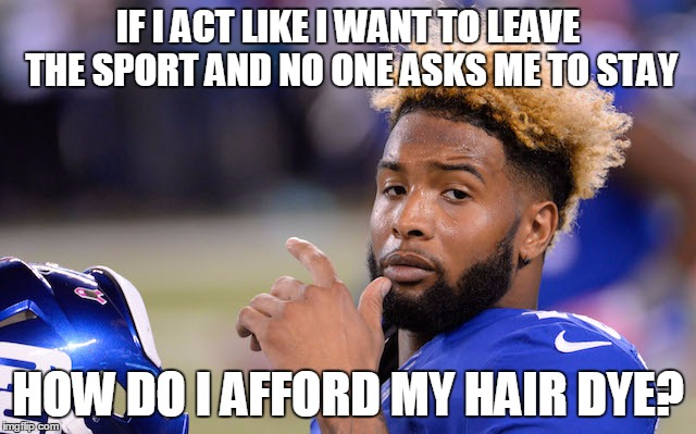 IF I ACT LIKE I WANT TO LEAVE THE SPORT AND NO ONE ASKS ME TO STAY HOW DO I AFFORD MY HAIR DYE? | made w/ Imgflip meme maker