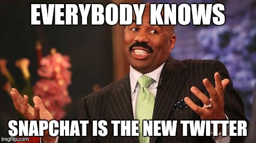 Steve Harvey Meme | EVERYBODY KNOWS SNAPCHAT IS THE NEW TWITTER | image tagged in memes,steve harvey | made w/ Imgflip meme maker
