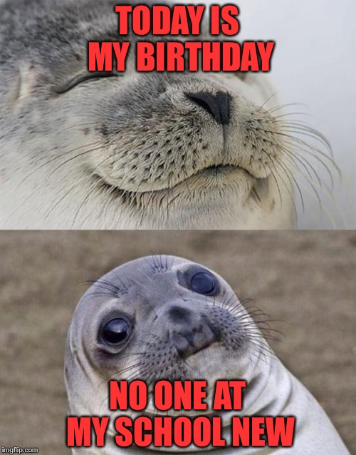 Lol I don't care about my birthday but my friends (I go to private school) didn't know or say anything, lonely forever  | TODAY IS MY BIRTHDAY NO ONE AT MY SCHOOL NEW | image tagged in memes,short satisfaction vs truth | made w/ Imgflip meme maker