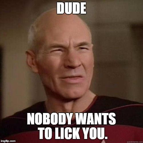 I think you meant LIKE. |  DUDE; NOBODY WANTS TO LICK YOU. | image tagged in lick,ew,pass,nerp | made w/ Imgflip meme maker