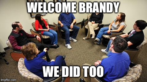 WELCOME BRANDY WE DID TOO | made w/ Imgflip meme maker