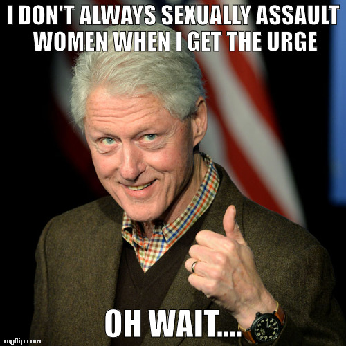 Bill Clinton pimp | I DON'T ALWAYS SEXUALLY ASSAULT WOMEN WHEN I GET THE URGE OH WAIT.... | image tagged in bill clinton pimp | made w/ Imgflip meme maker