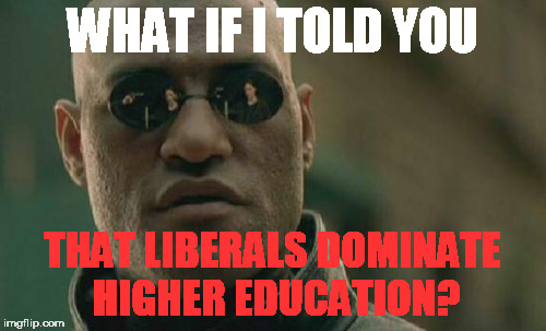 Matrix Morpheus Meme | WHAT IF I TOLD YOU THAT LIBERALS DOMINATE HIGHER EDUCATION? | image tagged in memes,matrix morpheus | made w/ Imgflip meme maker