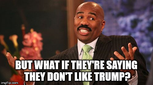 Steve Harvey Meme | BUT WHAT IF THEY'RE SAYING THEY DON'T LIKE TRUMP? | image tagged in memes,steve harvey | made w/ Imgflip meme maker