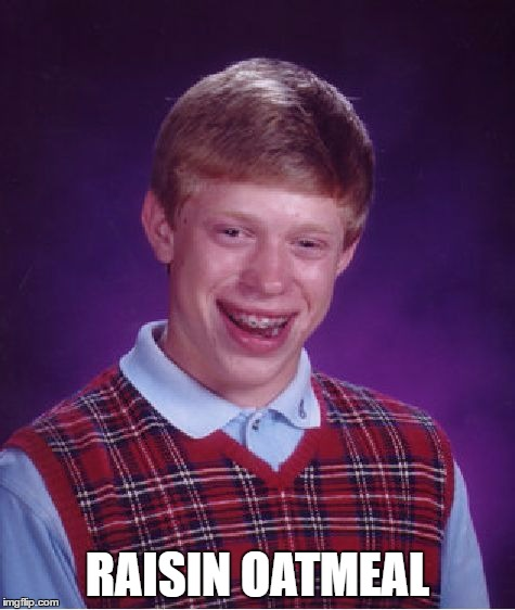 Bad Luck Brian Meme | RAISIN OATMEAL | image tagged in memes,bad luck brian | made w/ Imgflip meme maker