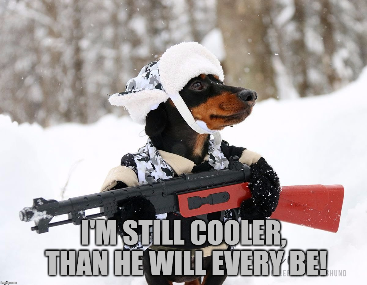I'M STILL COOLER, THAN HE WILL EVERY BE! | made w/ Imgflip meme maker